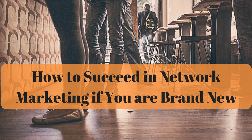 How To Succeed In Network Marketing If You Are Brand New